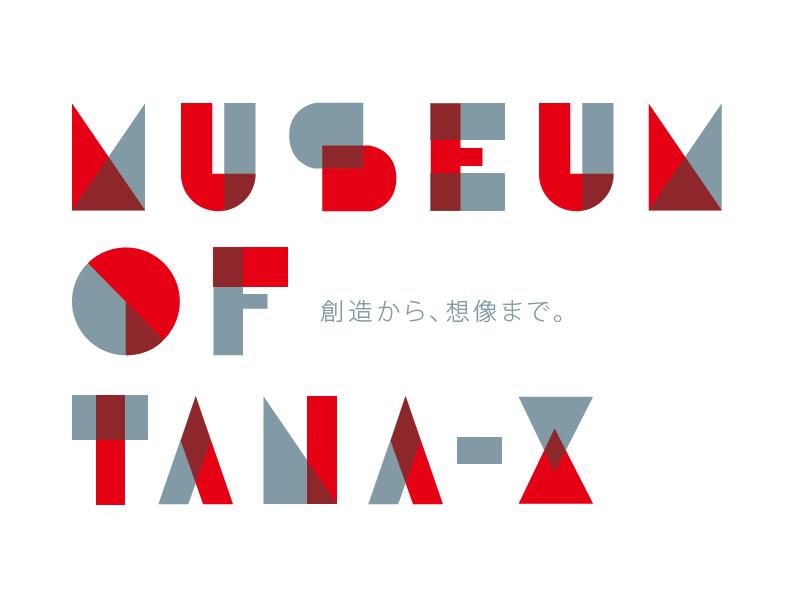 """MUSEUM OF TANA-X""~111年のすべてがここにある。"